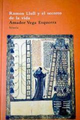 Ramon Llull y el secreto de la vida - Amador Vega - Siruela
