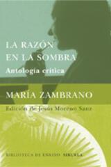 La Razón en la sombra - María  Zambrano - Siruela