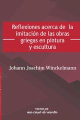 Reflexiones acerca de la imitación de las obras griegas en pintura y escultura - Johann Joachim Winckelmann - Me cayó el veinte