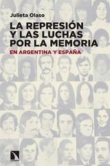 La represión y las luchas por la memoria en Argentina y España - Julieta Olaso - Catarata