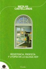 Resistencia, profecía y utopía en la iglesia hoy - Nicolás Castellanos - Herder