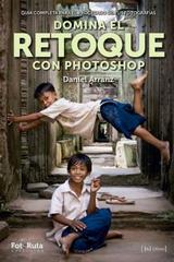 Domina el retoque con photoshop - Daniel Arranz - J de J Editores