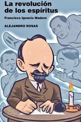 La revolución de los espíritus. Francisco Ignacio Madero - Alejandro Rosas - Turner