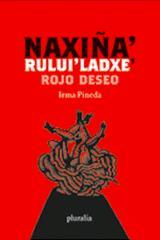 Naxiña' Rului' Laxde'/ Rojo deseo - Irma Pineda - Pluralia