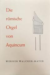 Die römische Orgel von Aquincum - Werner Walcker-Mayer -  AA.VV. - Otras editoriales