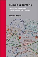 Rumbo a Tartaria - Robert D. Kaplan - Malpaso