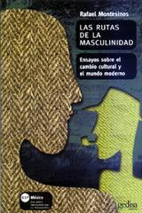 Las rutas de la masculinidad - Rafael Montesinos - Editorial Gedisa
