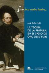 """""""Sacar de la sombra lumbre"""". La teoría de la pintura en el Siglo de Oro (1580-1724)  - José Riello Velasco - Abada Editores"""