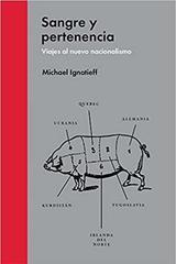 Sangre y pertenencia - Michael Ignatieff - Malpaso