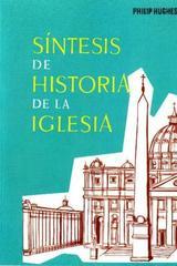 Síntesis de la historia de la Iglesia - Philip Hughes - Herder