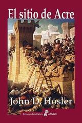 El sitio de un Acre (1189-1191) - John D. Hosler - Edhasa