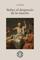 Sobre el desprecio de la muerte - Marco Tulio Cicerón - Guillermo Escolar