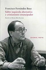 Sobre izquierda alternativa y cristianismo emancipador - Francisco Fernández Buey - Trotta