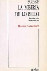 Sobre la miseria de lo bello - Rainer Gruenter - Editorial Gedisa