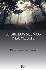 Sobre los sueños y la muerte - Marie-Louise von Franz - Kairós