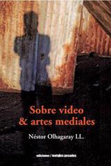 Sobre video y artes medievales - Néstor Olhagaray - Ediciones Metales pesados
