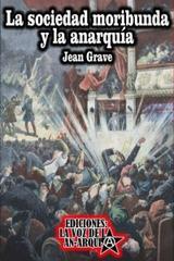 La sociedad moribunda y la anarquía - Jean Grave - La voz de la anarquía