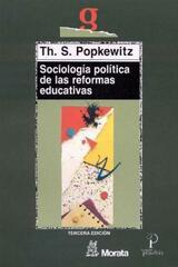 Sociología política de las reformas educativas - Thomas S. Popkewitz - Morata