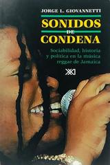 Sonidos de condena - Jorge L. Giovannetti -  AA.VV. - Siglo XXI Editores