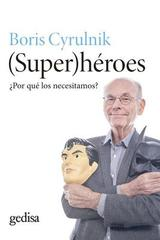 (Super)héroes - Boris Cyrulnik - Editorial Gedisa