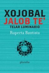 Telar Luminario / Xojobal Jalob te´ - Ruperta Bautista Vázquez - Pluralia