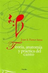 Teoría, anatomía y práctica del canto - Joan S. Ferrer Serra - Herder