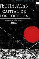 Teotihuacan: capital de los toltecas - Laurette  Séjourné - Siglo XXI Editores