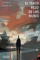 El terco rezo de las nubes - Pedro Zavala - Paraíso Perdido