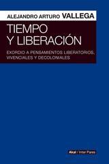 Tiempo y liberación - Alejandro Arturo Vallega - Akal