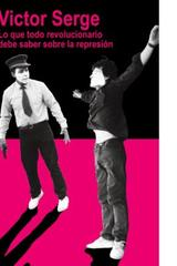 Lo que todo revolucionario debe saber sobre la represión - Victor Serge - Madreselva
