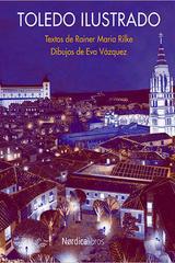 Toledo ilustrado - Rainer Maria Rilke - Nórdica