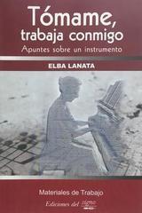 Tómame trabaja conmigo - Elba Lanata -  AA.VV. - Otras editoriales