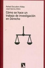 Cómo se hace un trabajo de investigación en Derecho - Rafael Escudero Alday - Catarata