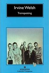 Trainspotting - Irvine Welsh - Anagrama