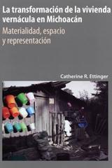 La Transformación de la vivienda vernácula en Michoacán - Catherine R. Ettinger - Colmich