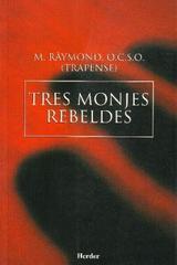 Tres monjes rebeldes - M. Raymond - Herder