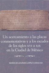 Un acercamiento a las placas conmemorativas y a los escudos de los siglos XVI a XIX en la Ciudad de México - María de Lourdes López Camacho - Inah