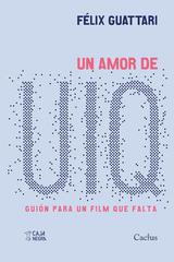 Un amor de UIQ - Felix Guattari - Caja Negra Editora