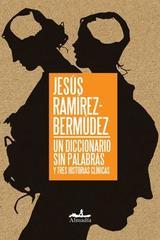 Un diccionario sin palabras y tres historias clínicas - Jesús Ramírez-Bermúdez - Almadía