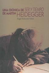 Una crónica de Ser y tiempo de Martin Heidegger - Ángel Xolocotzi Yáñez  - Itaca