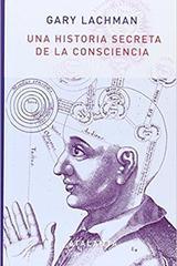 Una historia secreta de la consciencia - Gary Lachman - Atalanta