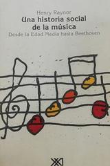 Una historia social de la música -  Henry Raynor -  AA.VV. - Siglo XXI Editores
