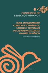 Vejez, envejecimiento y derechos económicos, sociales y culturales de las personas adultas mayores en México - Ernesto Padilla Nieto - Ibero