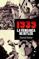 1939, la venganza de Hitler - David Solar Cubillas - Esfera de los libros