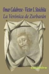 La Verónica de Zurbarán - Victor I. Stoichita - Casimiro