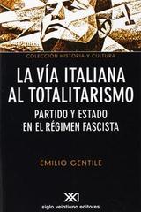 La vía italiana al totalitarismo - Emilio Gentile - Siglo XXI Editores