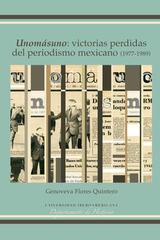UNOMASUNO: Victorias perdidas del periodismo mexicano (1977-1989) - Genoveva Flores Quintero - Ibero