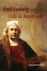 Vida de Rembrandt - Emil Ludwig - Casimiro
