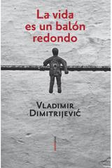 La vida es un balón redondo - Vladimir Dimitrijević - Sexto Piso