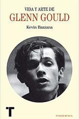 Vida y arte de Glenn Gould - Kevin Bazzana - Turner